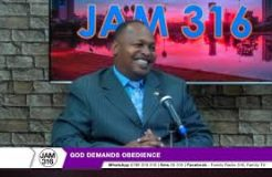 JAM 316-30TH NOVEMBER 2018 (GOD DEMANDS OBEDIENCE)